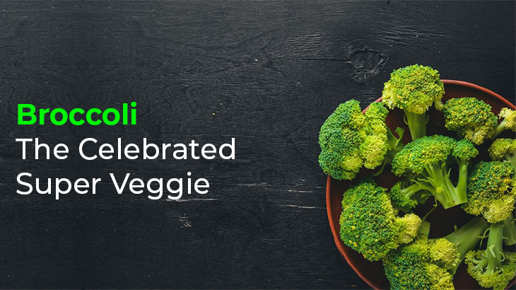 Broccoli - The Celebrated Super Veggie