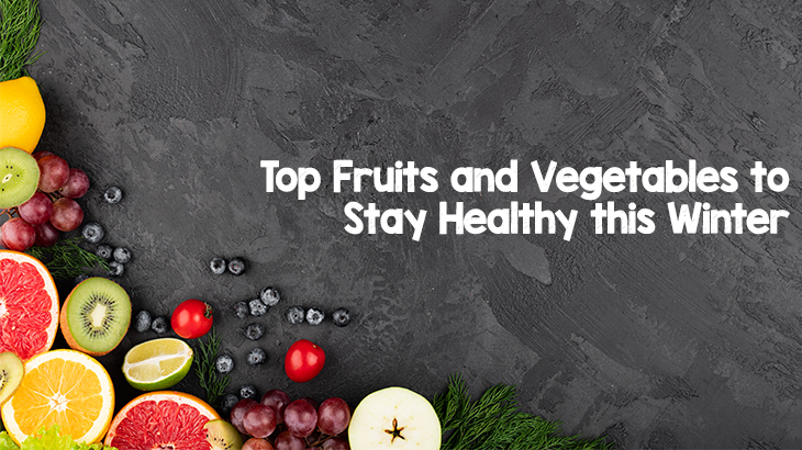 Top Fruits and Vegetables to Stay Healthy this Winter